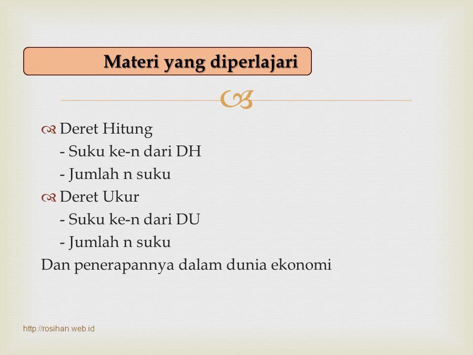   Deret : Rangkaian bilangan yang tersusun secara teratur dan memenuhi kaidah-kaidah tertentu.