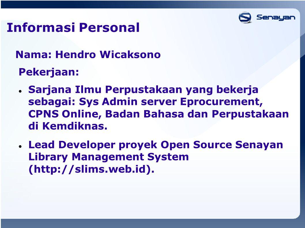 Informasi Personal Nama: Hendro Wicaksono Pekerjaan: Sarjana Ilmu Perpustakaan yang bekerja sebagai: Sys Admin server Eprocurement, CPNS Online, Badan Bahasa dan Perpustakaan di Kemdiknas.