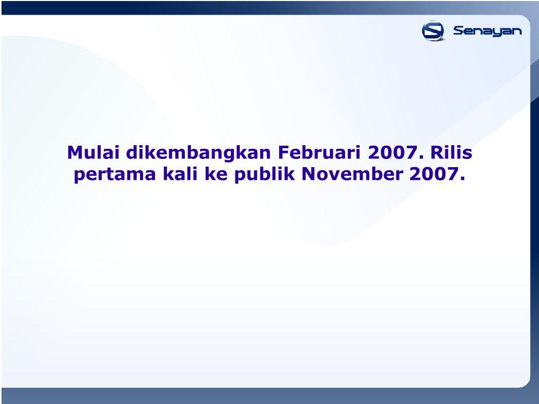 Mulai dikembangkan Februari 2007. Rilis pertama kali ke publik November 2007.