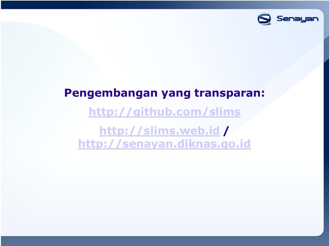 Pengembangan yang transparan: http://github.com/slims http://slims.web.idhttp://slims.web.id / http://senayan.diknas.go.id http://senayan.diknas.go.id
