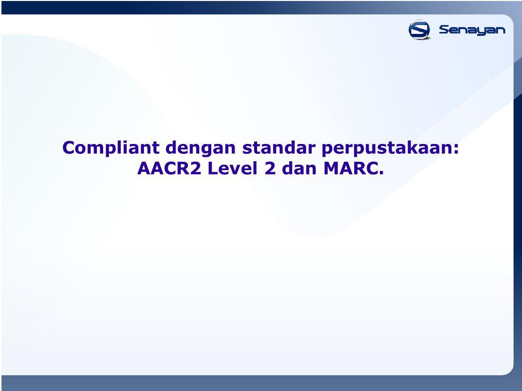 Compliant dengan standar perpustakaan: AACR2 Level 2 dan MARC.