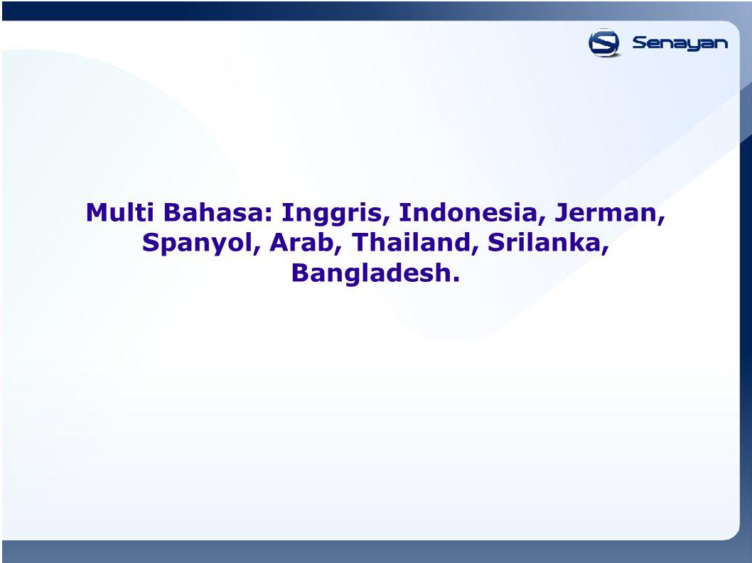 Multi Bahasa: Inggris, Indonesia, Jerman, Spanyol, Arab, Thailand, Srilanka, Bangladesh.