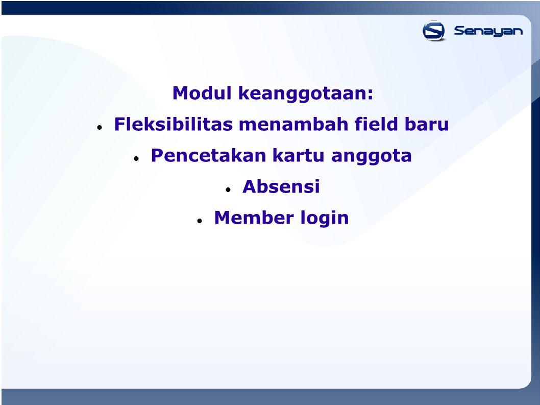 Modul keanggotaan: Fleksibilitas menambah field baru Pencetakan kartu anggota Absensi Member login