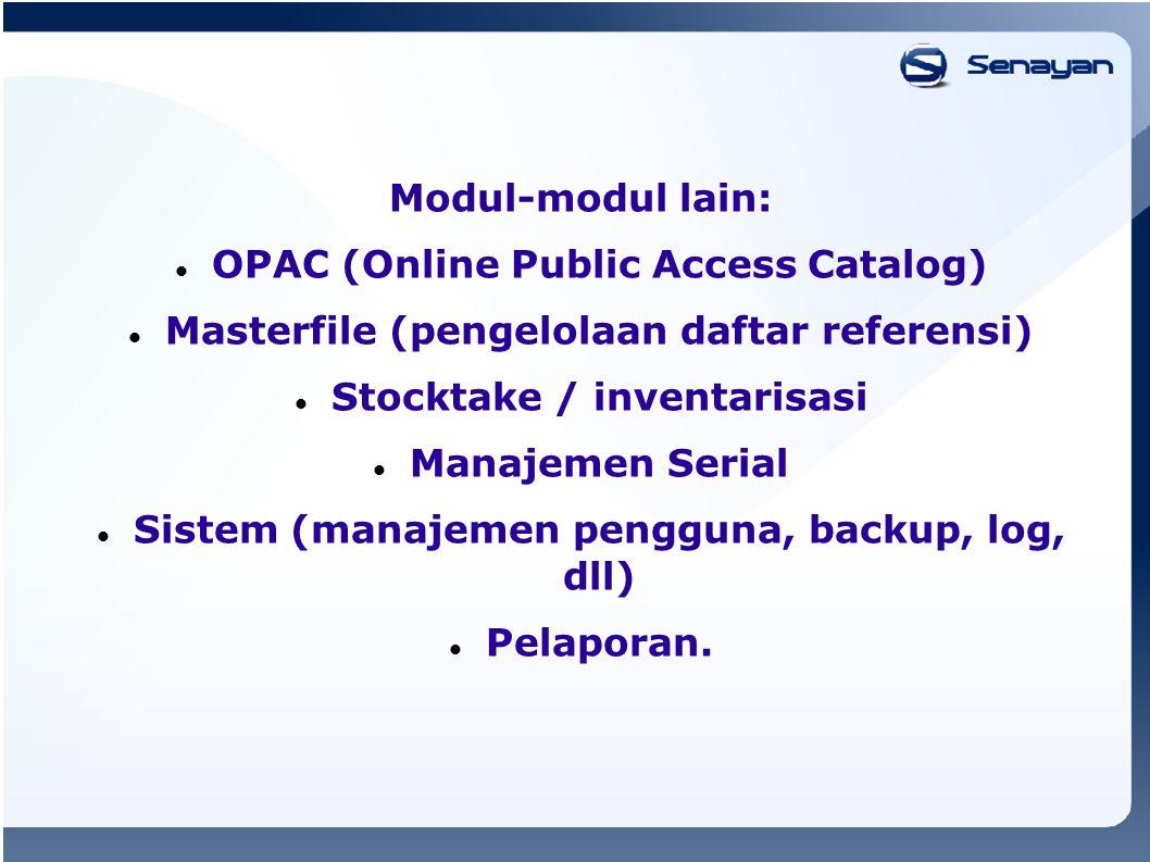 Modul-modul lain: OPAC (Online Public Access Catalog) Masterfile (pengelolaan daftar referensi) Stocktake / inventarisasi Manajemen Serial Sistem (manajemen pengguna, backup, log, dll) Pelaporan.