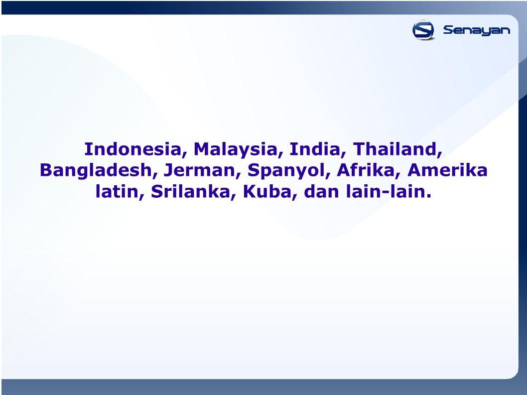 Indonesia, Malaysia, India, Thailand, Bangladesh, Jerman, Spanyol, Afrika, Amerika latin, Srilanka, Kuba, dan lain-lain.