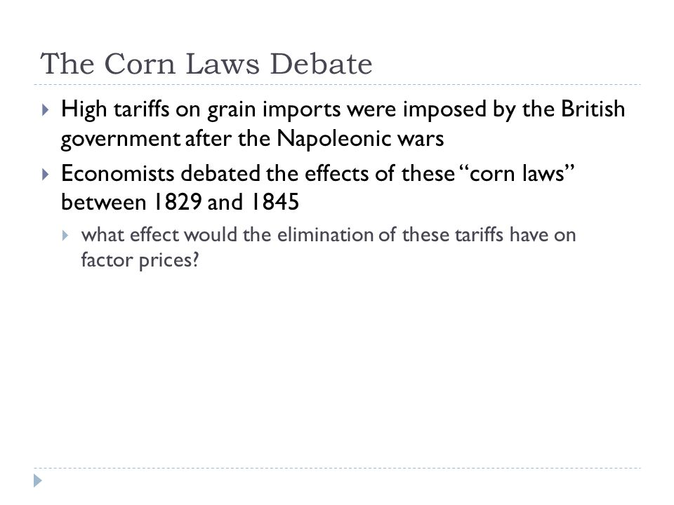 The Corn Laws Debate  High tariffs on grain imports were imposed by the British government after the Napoleonic wars  Economists debated the effects