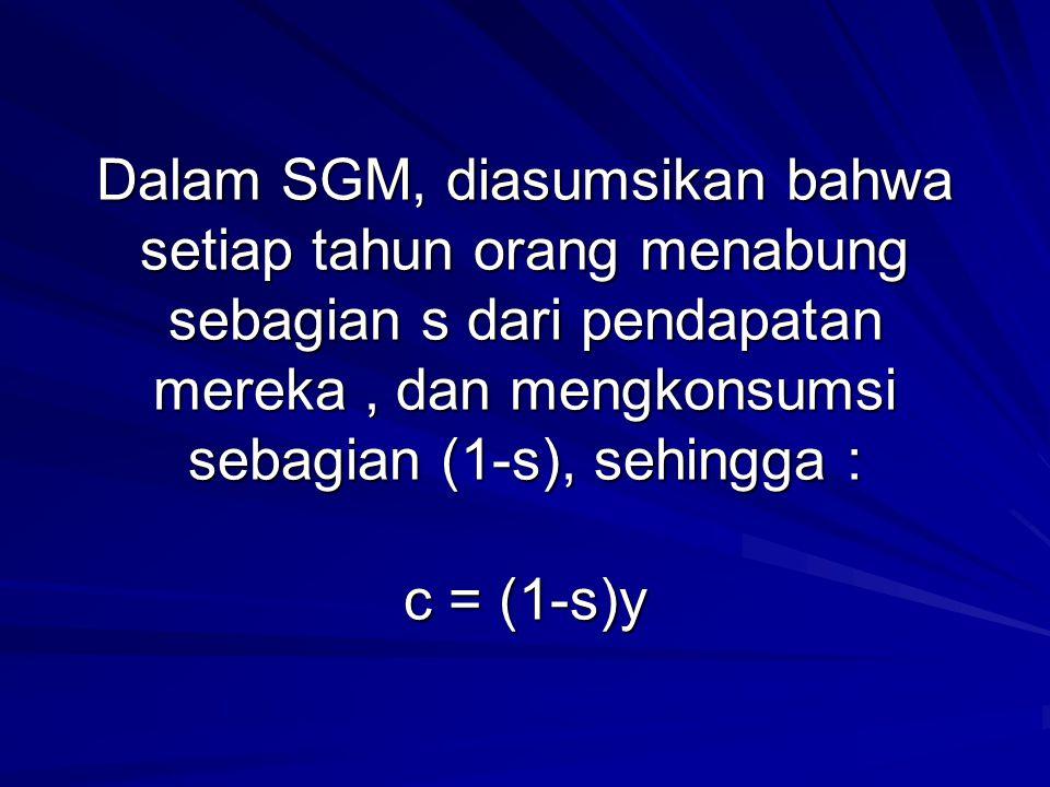 Dalam SGM, diasumsikan bahwa setiap tahun orang menabung sebagian s dari pendapatan mereka, dan mengkonsumsi sebagian (1-s), sehingga : c = (1-s)y
