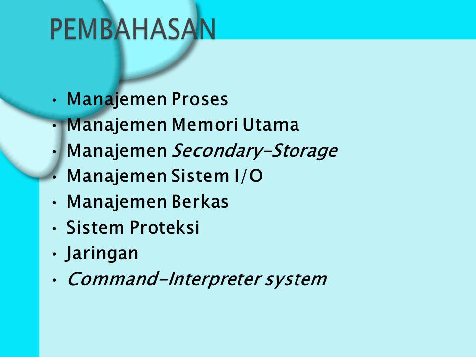 Manajemen Proses Manajemen Memori Utama Manajemen Secondary-Storage Manajemen Sistem I/O Manajemen Berkas Sistem Proteksi Jaringan Command-Interpreter system
