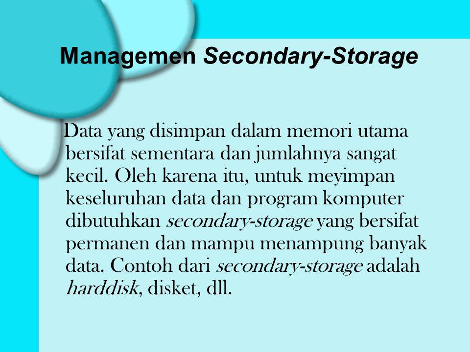 Managemen Secondary-Storage Data yang disimpan dalam memori utama bersifat sementara dan jumlahnya sangat kecil.