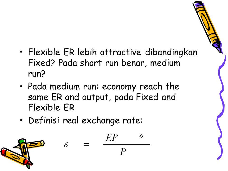 Flexible ER lebih attractive dibandingkan Fixed? Pada short run benar, medium run? Pada medium run: economy reach the same ER and output, pada Fixed a
