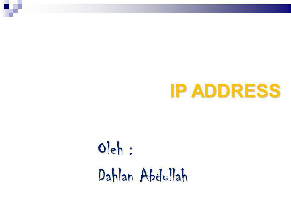 IP ADDRESS Oleh : Dahlan Abdullah
