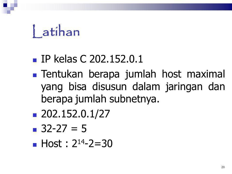 Latihan IP kelas C 202.152.0.1 Tentukan berapa jumlah host maximal yang bisa disusun dalam jaringan dan berapa jumlah subnetnya. 202.152.0.1/27 32-27