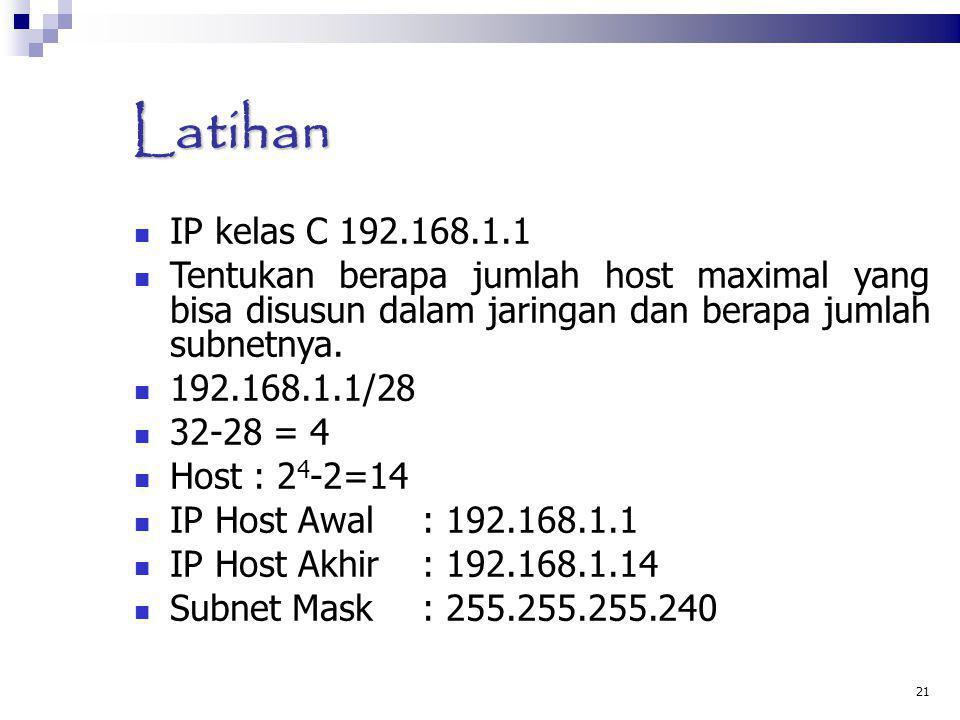 Latihan IP kelas C 192.168.1.1 Tentukan berapa jumlah host maximal yang bisa disusun dalam jaringan dan berapa jumlah subnetnya. 192.168.1.1/28 32-28