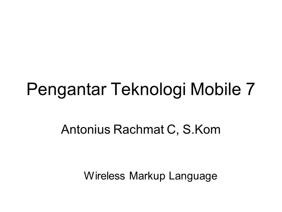 WML (Wireless Markup Language) Bahasa berbasis tag: –Manajemen Layar (text, image) –Input Data (text, selection lists, dll.) –Dukungan Hyperlink & navigasi Didasarkan pada XML Berekstensi.wml