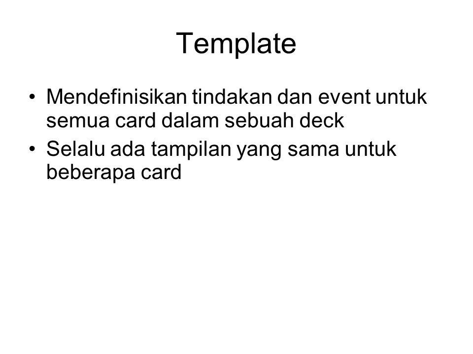 Template Mendefinisikan tindakan dan event untuk semua card dalam sebuah deck Selalu ada tampilan yang sama untuk beberapa card