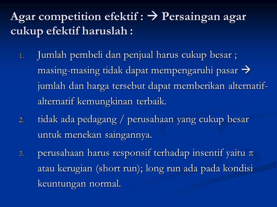 Agar competition efektif :  Persaingan agar cukup efektif haruslah : 1.