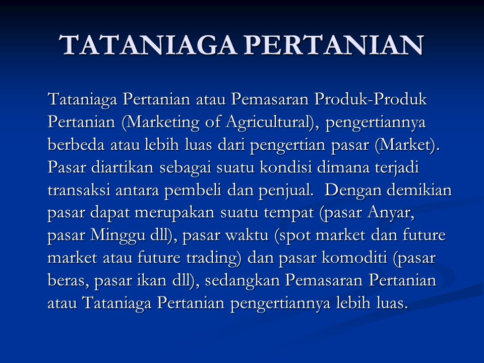 Niaga = dagang Niaga = dagang Tata = aturan Tata = aturan Tataniaga = aturan permainan dalam hal perdagangan barang-barang = pemasaran = marketing Tataniaga = aturan permainan dalam hal perdagangan barang-barang = pemasaran = marketing Pengertian Tataniaga Pertanian dari aspek ilmu Ekonomi: