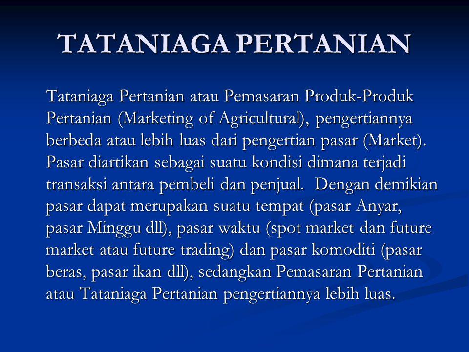 Tataniaga Pertanian atau Pemasaran Produk-Produk Pertanian (Marketing of Agricultural), pengertiannya berbeda atau lebih luas dari pengertian pasar (Market).