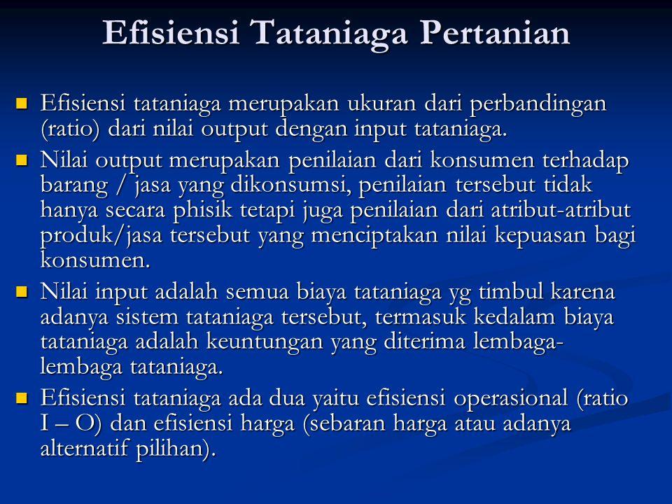 Efisiensi Tataniaga Pertanian Efisiensi tataniaga merupakan ukuran dari perbandingan (ratio) dari nilai output dengan input tataniaga.