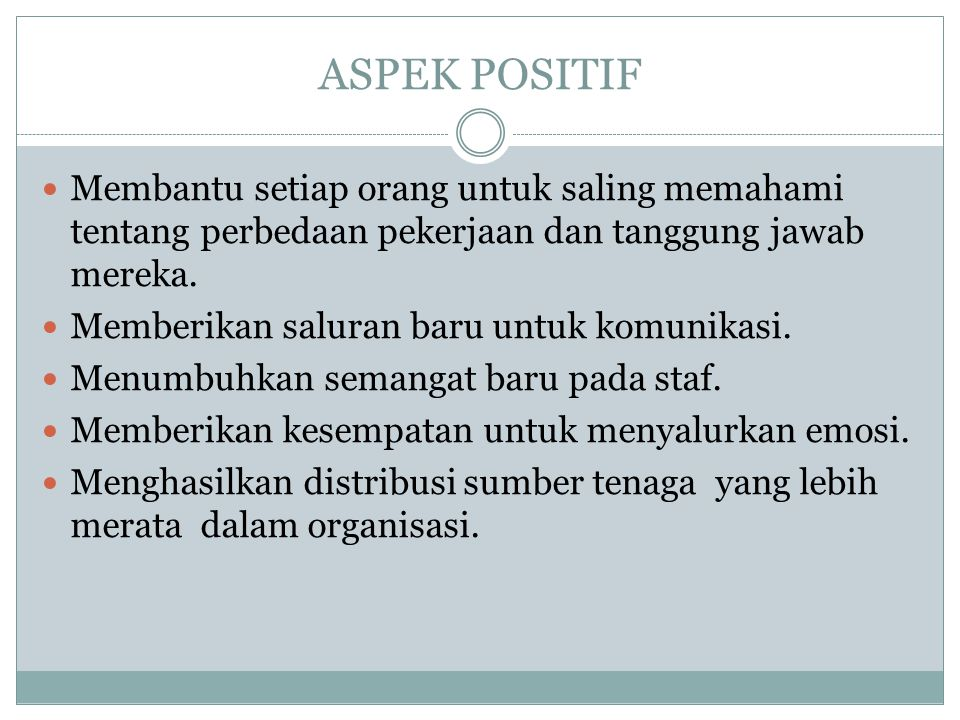 ASPEK POSITIF Membantu setiap orang untuk saling memahami tentang perbedaan pekerjaan dan tanggung jawab mereka. Memberikan saluran baru untuk komunik
