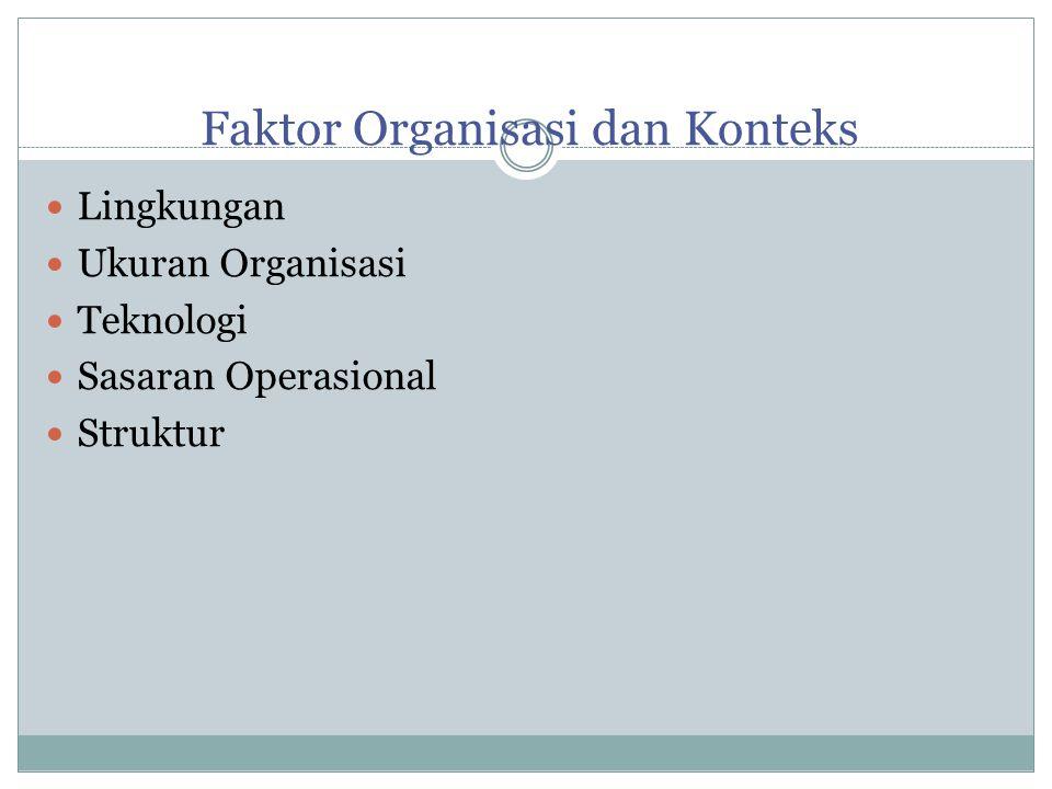 Faktor Organisasi dan Konteks Lingkungan Ukuran Organisasi Teknologi Sasaran Operasional Struktur