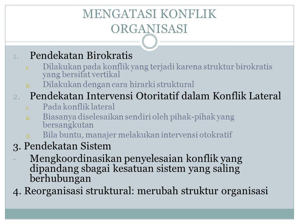 MENGATASI KONFLIK ORGANISASI 1. Pendekatan Birokratis 1. Dilakukan pada konflik yang terjadi karena struktur birokratis yang bersifat vertikal 2. Dila