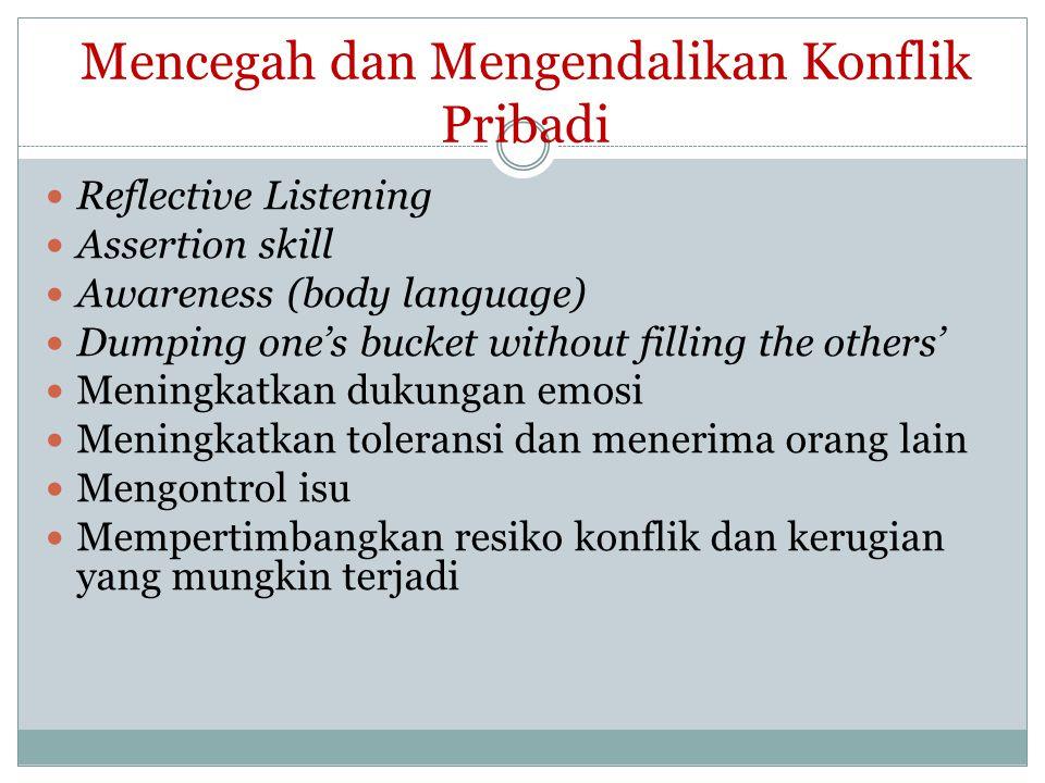 Mencegah dan Mengendalikan Konflik Pribadi Reflective Listening Assertion skill Awareness (body language) Dumping one's bucket without filling the oth