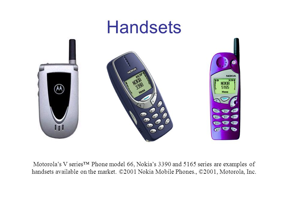 Handsets Motorola's V series™ Phone model 66, Nokia's 3390 and 5165 series are examples of handsets available on the market. ©2001 Nokia Mobile Phones