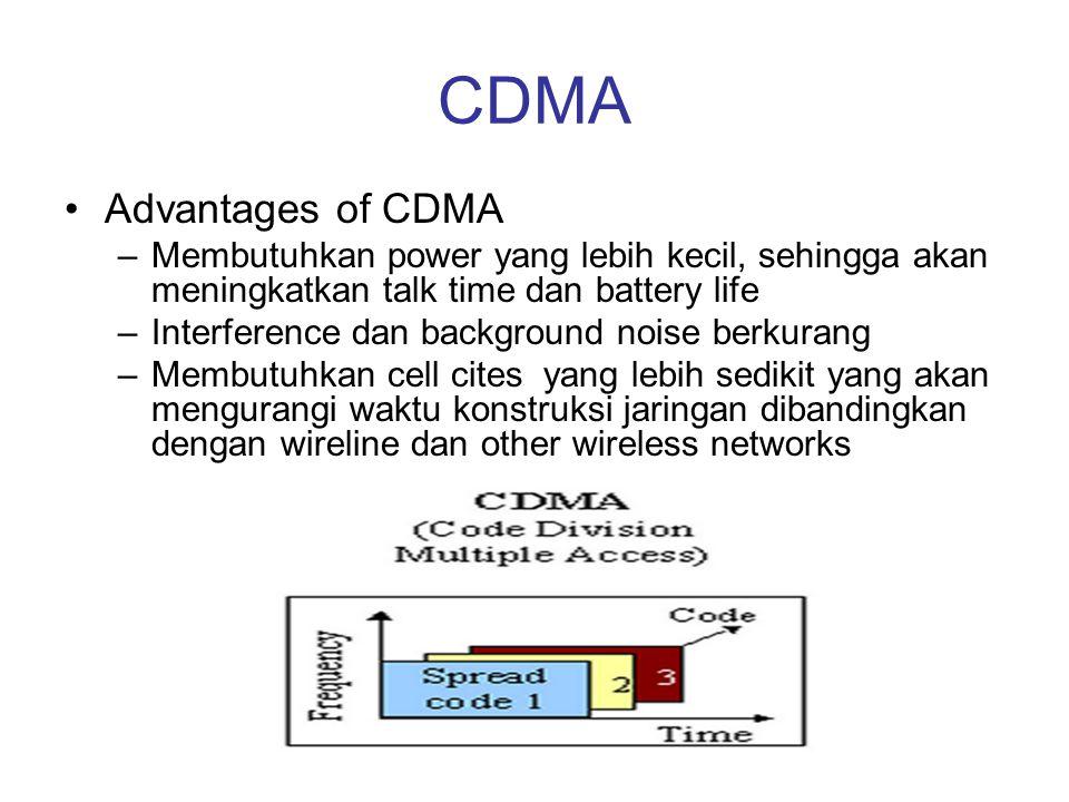 CDMA Advantages of CDMA –Membutuhkan power yang lebih kecil, sehingga akan meningkatkan talk time dan battery life –Interference dan background noise