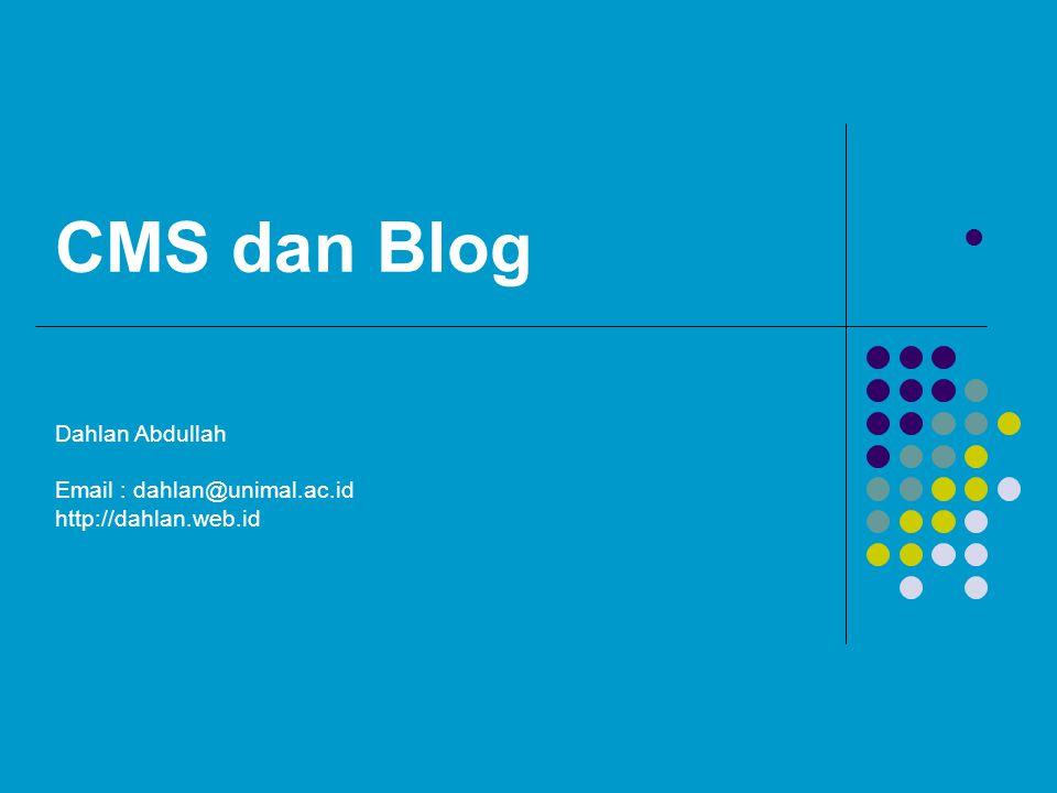 CMS dan Blog Dahlan Abdullah Email : dahlan@unimal.ac.id http://dahlan.web.id