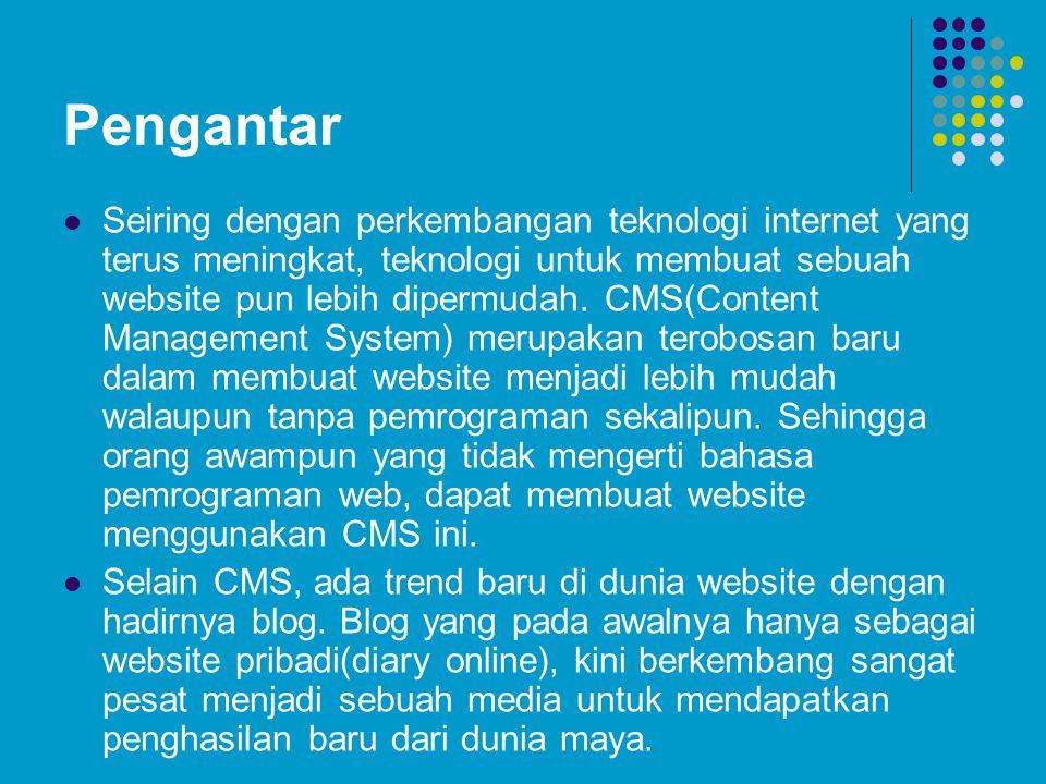 Pengantar Seiring dengan perkembangan teknologi internet yang terus meningkat, teknologi untuk membuat sebuah website pun lebih dipermudah. CMS(Conten