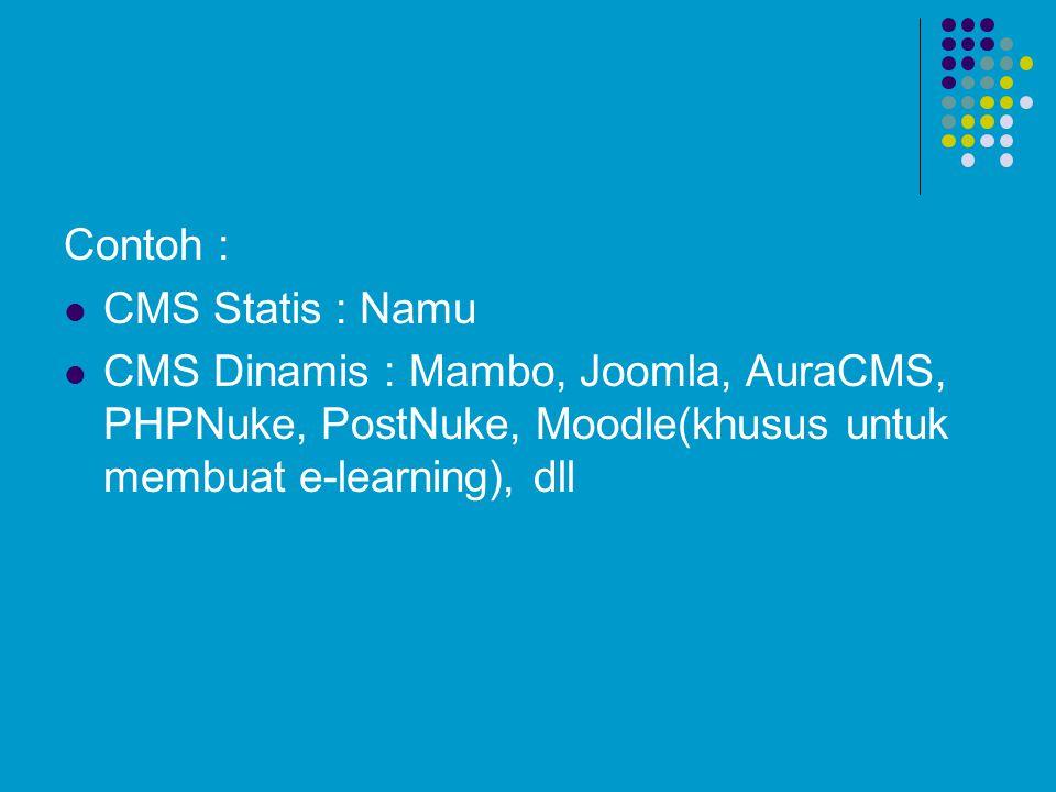 Contoh : CMS Statis : Namu CMS Dinamis : Mambo, Joomla, AuraCMS, PHPNuke, PostNuke, Moodle(khusus untuk membuat e-learning), dll