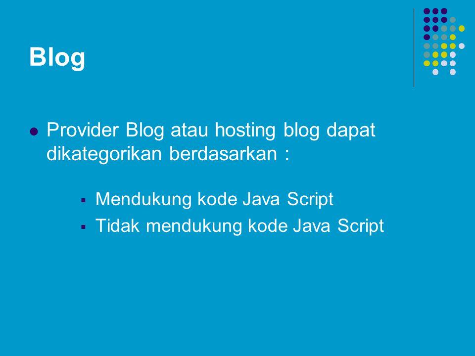 Blog Provider Blog atau hosting blog dapat dikategorikan berdasarkan :  Mendukung kode Java Script  Tidak mendukung kode Java Script