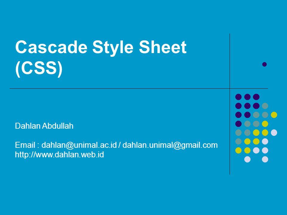 Cascade Style Sheet (CSS) Dahlan Abdullah Email : dahlan@unimal.ac.id / dahlan.unimal@gmail.com http://www.dahlan.web.id