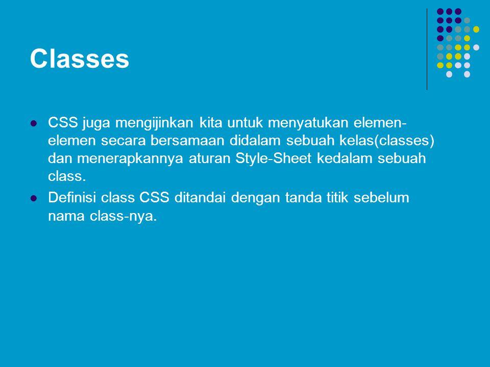 Classes CSS juga mengijinkan kita untuk menyatukan elemen- elemen secara bersamaan didalam sebuah kelas(classes) dan menerapkannya aturan Style-Sheet kedalam sebuah class.