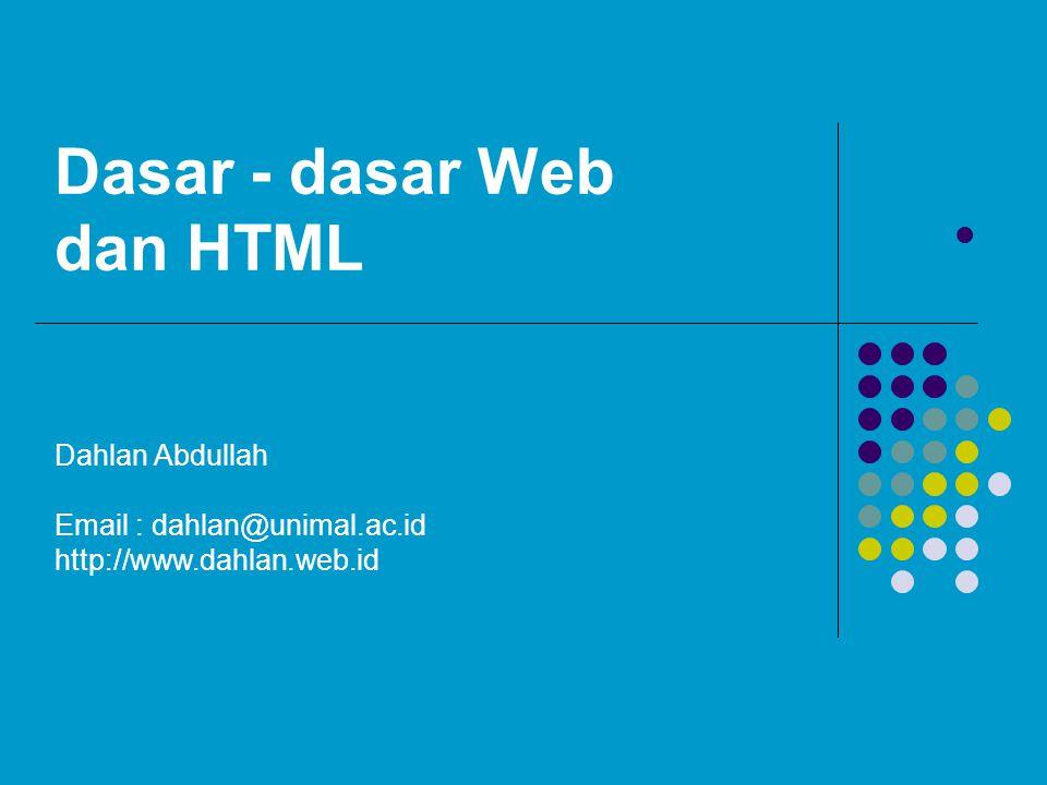 Dasar - dasar Web dan HTML Dahlan Abdullah Email : dahlan@unimal.ac.id http://www.dahlan.web.id