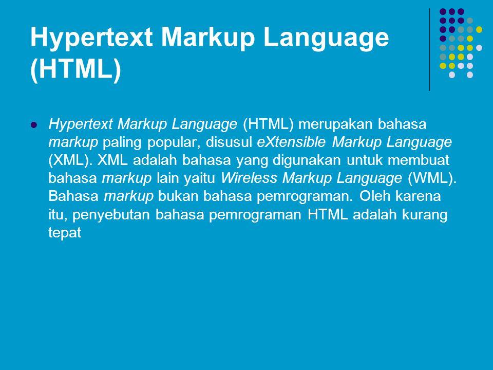 Hypertext Markup Language (HTML) Hypertext Markup Language (HTML) merupakan bahasa markup paling popular, disusul eXtensible Markup Language (XML). XM