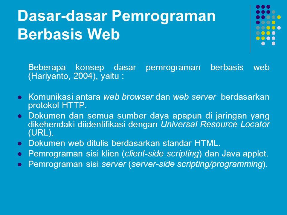 Dasar-dasar Pemrograman Berbasis Web Beberapa konsep dasar pemrograman berbasis web (Hariyanto, 2004), yaitu : Komunikasi antara web browser dan web server berdasarkan protokol HTTP.