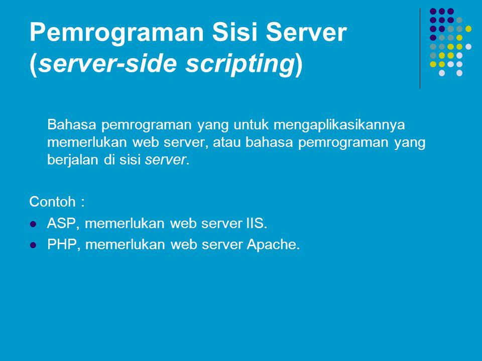 Pemrograman Sisi Server (server-side scripting) Bahasa pemrograman yang untuk mengaplikasikannya memerlukan web server, atau bahasa pemrograman yang berjalan di sisi server.
