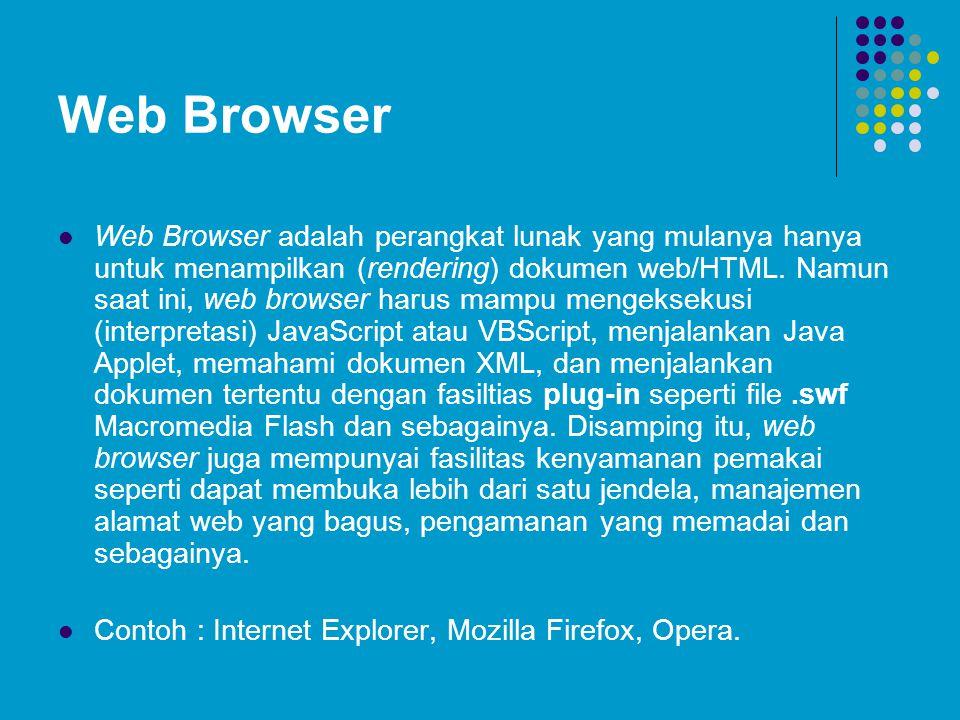 Web Browser Web Browser adalah perangkat lunak yang mulanya hanya untuk menampilkan (rendering) dokumen web/HTML. Namun saat ini, web browser harus ma