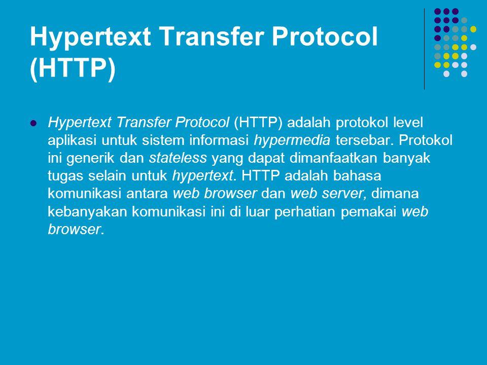 Hypertext Transfer Protocol (HTTP) Hypertext Transfer Protocol (HTTP) adalah protokol level aplikasi untuk sistem informasi hypermedia tersebar. Proto