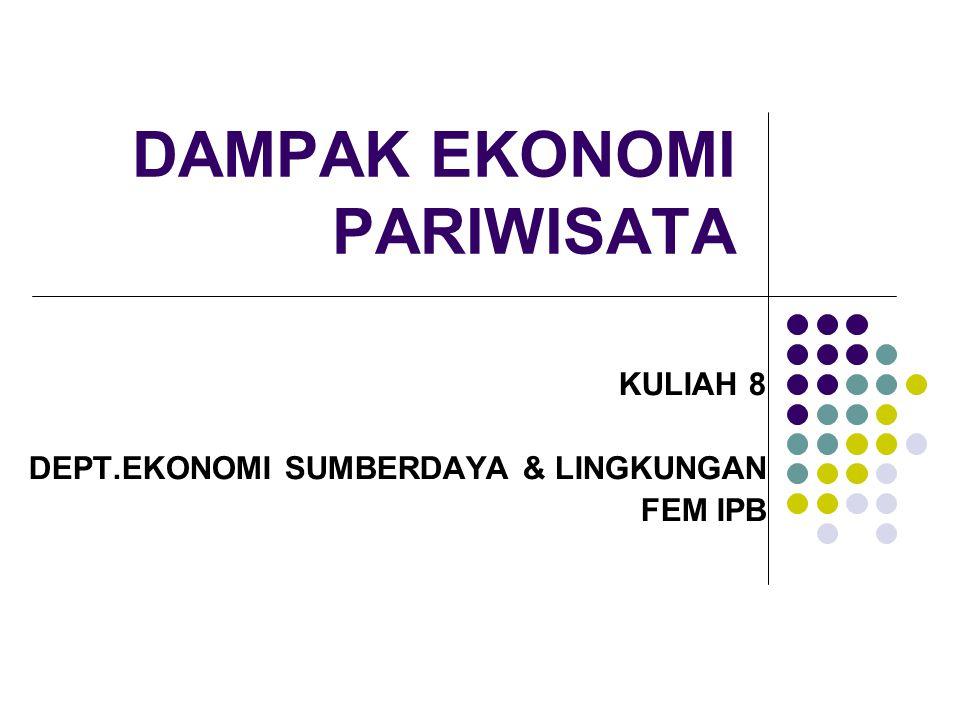 DAMPAK EKONOMI PARIWISATA KULIAH 8 DEPT.EKONOMI SUMBERDAYA & LINGKUNGAN FEM IPB