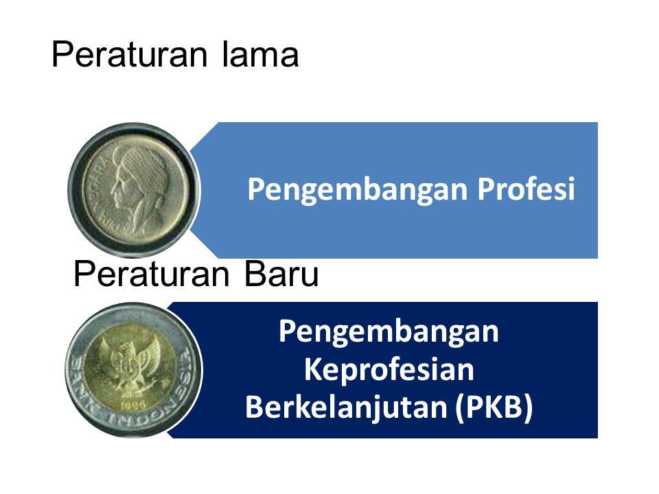 Pengembangan Profesi Pengembangan Keprofesian Berkelanjutan (PKB) Peraturan lama Peraturan Baru