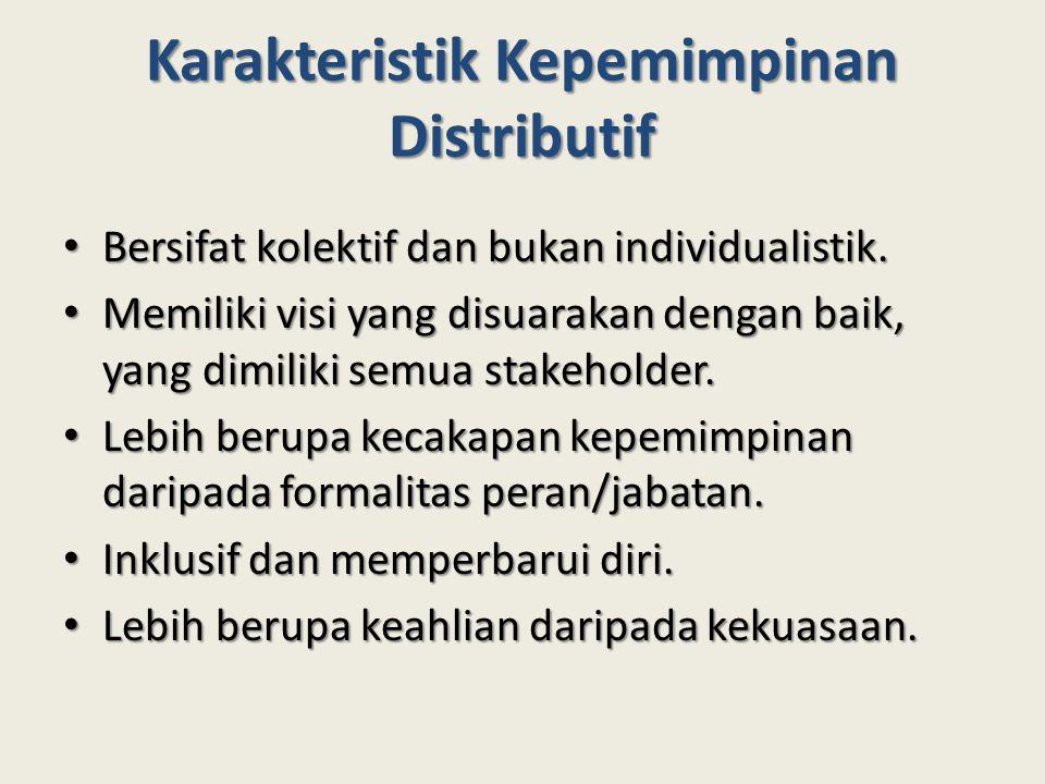 Karakteristik Kepemimpinan Distributif Bersifat kolektif dan bukan individualistik. Bersifat kolektif dan bukan individualistik. Memiliki visi yang di