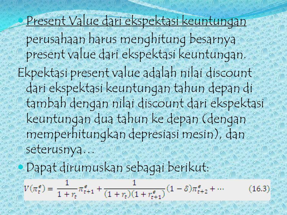 Present Value dari ekspektasi keuntungan perusahaan harus menghitung besarnya present value dari ekspektasi keuntungan. Ekpektasi present value adalah