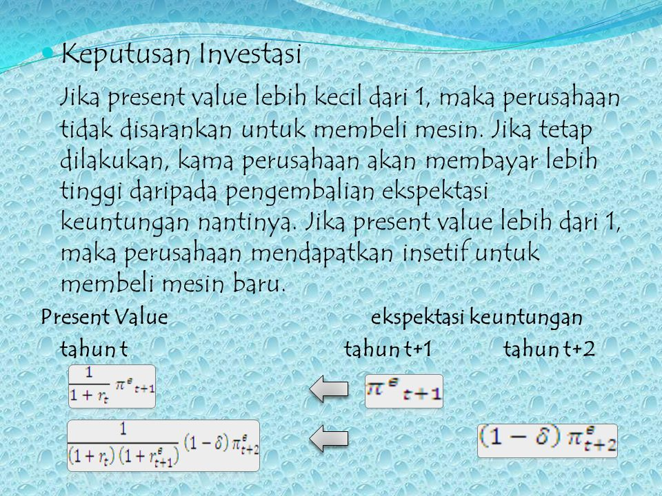 Keputusan Investasi Jika present value lebih kecil dari 1, maka perusahaan tidak disarankan untuk membeli mesin. Jika tetap dilakukan, kama perusahaan