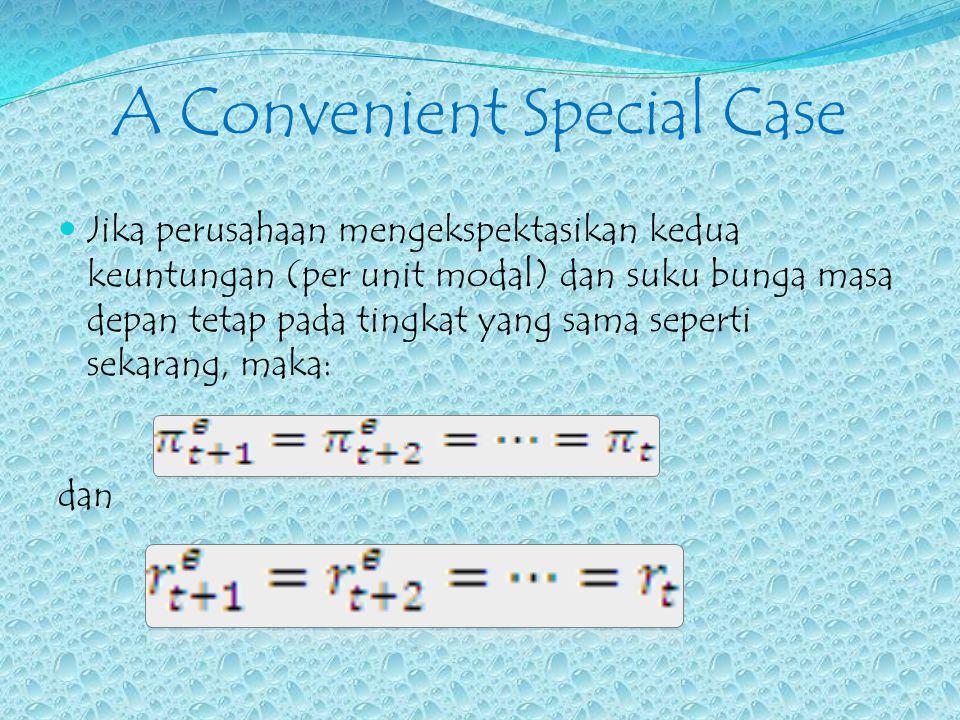A Convenient Special Case Jika perusahaan mengekspektasikan kedua keuntungan (per unit modal) dan suku bunga masa depan tetap pada tingkat yang sama s