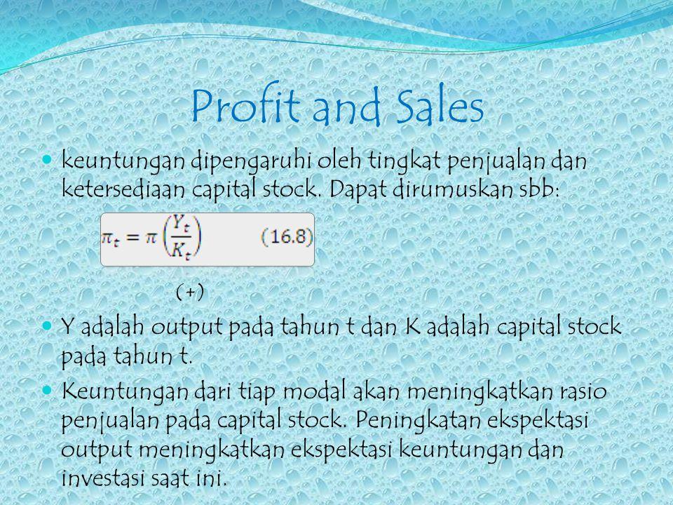 Profit and Sales keuntungan dipengaruhi oleh tingkat penjualan dan ketersediaan capital stock. Dapat dirumuskan sbb: (+) Y adalah output pada tahun t