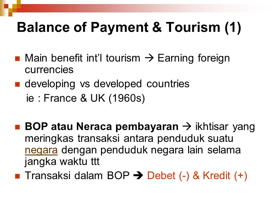 Balance of Payment & Tourism (1) Main benefit int'l tourism  Earning foreign currencies developing vs developed countries ie : France & UK (1960s) BO