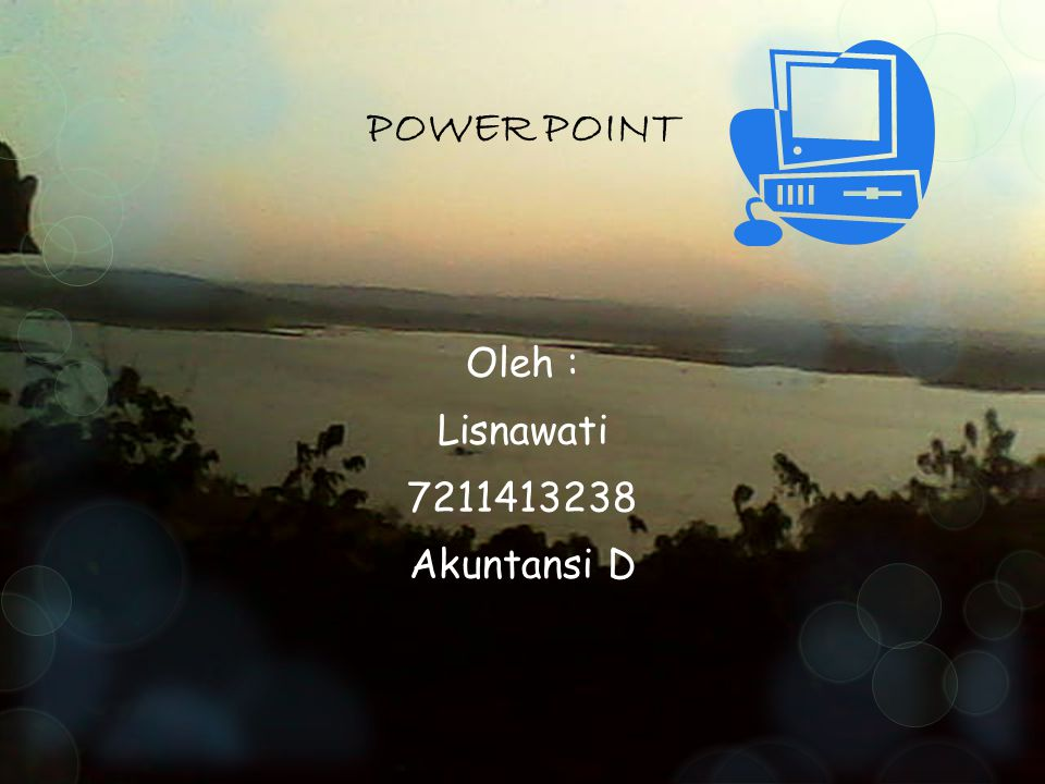 POWER POINT Oleh : Lisnawati 7211413238 Akuntansi D